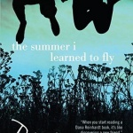 Review: The Summer I Learned to Fly by Dana Reinhardt