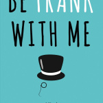 Bitsy Words: Be Frank With Me by Julia Claiborne Johnson